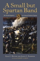 A Small but Spartan Band: The Florida Brigade in Lee's Army of Northern Virginia by Zack C. Waters