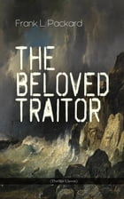The Beloved Traitor (Thriller Classic): Mystery Novel by Frank L. Packard