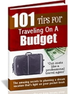 101 Tips For Traveling On A Budget by Anonymous