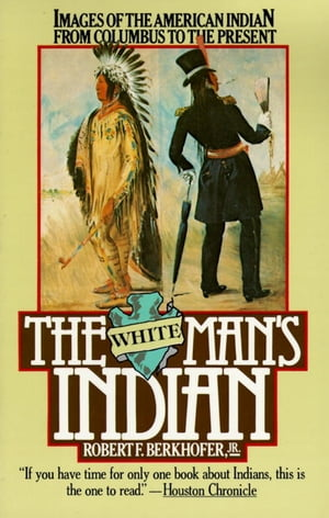 The White Man's Indian Images of the American Indian from Columbus to the Present