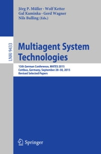 Multiagent System Technologies: 13th German Conference, MATES 2015, Cottbus, Germany, September 28…