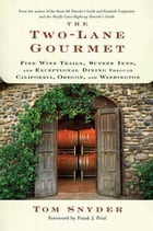 The Two-Lane Gourmet: Fine Wine Trails, Superb Inns, and Exceptional Dining Through California…