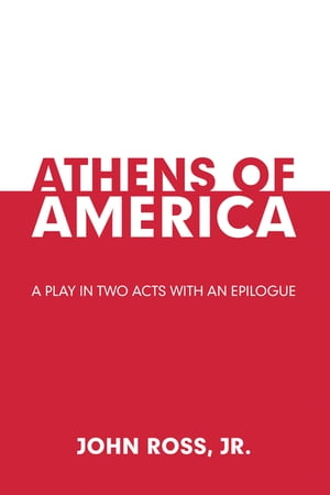 Athens of America: A Play in Two Acts with an Epilogue
