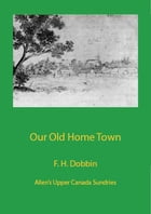 Our Old Home Town by Francis Hincks Dobbin