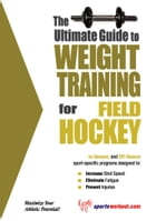 The Ultimate Guide to Weight Training for Field Hockey by Rob Price