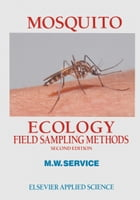 Mosquito Ecology: Field Sampling Methods by M. W. Service