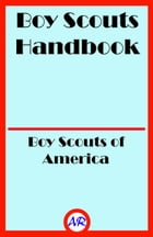 Boy Scouts Handbook (Illustrated): The First Edition, 1911 by Boy Scouts of America