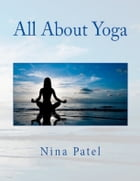 All About Yoga by Nina Patel