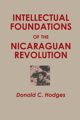 Book Intellectual Foundations of the Nicaraguan Revolution by Donald C.  Hodges