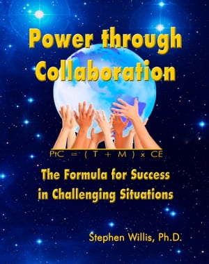 Power through Collaboration: The Formula for Success in Challenging Situations by Stephen Willis, Ph.D.