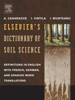 Elsevier's Dictionary of Soil Science: Definitions in English with French, German, and Spanish word translations by A. Canarache