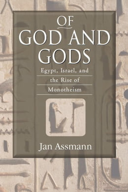 Book Of God and Gods: Egypt, Israel, and the Rise of Monotheism by Assmann, Jan
