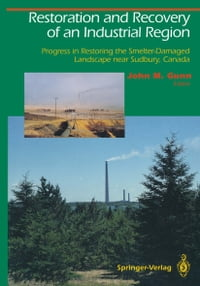 Restoration and Recovery of an Industrial Region: Progress in Restoring the Smelter-Damaged…