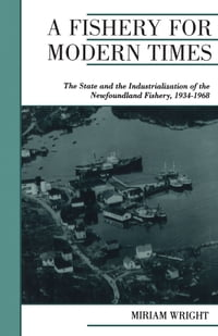 A Fishery for Modern Times: Industrialization of the Newfoundland Fishery, 1934-1968
