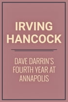 Dave Darrin's Fourth Year at Annapolis by Irving Hancock
