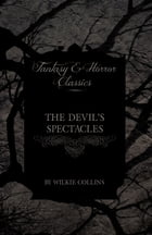 The Devil's Spectacles (Fantasy and Horror Classics) by Wilkie Collins