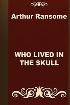 WHO LIVED IN THE SKULL by Arthur Ransome