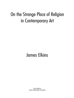 Book On the Strange Place of Religion in Contemporary Art by James Elkins