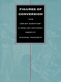 "Figures of Conversion: ""The Jewish Question"" and English National Identity"
