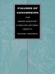 """Figures of Conversion: """"The Jewish Question"""" and English National Identity"""