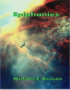 Epiphanies by Michael E. Benson