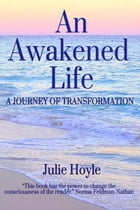 An Awakened Life: A Journey of Transformation by Julie Hoyle
