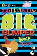 Puffin's Brilliantly Big Bumper Joke Book: An A-Z of Everything Funny! by John Byrne
