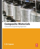 Composite Materials: Concurrent Engineering Approach by S.M. Sapuan