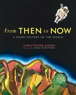 Book From Then to Now: A Short History of the World by Christopher Moore