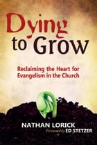 Dying to Grow (Reclaiming the Heart for Evangelism in the Church)