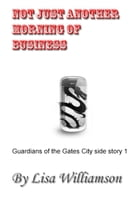 Not Just Another Morning of Business: Guardians of the Gate City side stories, #1 by Lisa Williamson
