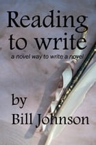 Reading To Write, a Novel Way to Write a Novel by Bill Johnson
