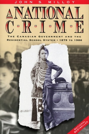 A National Crime The Canadian Government and the Residential School System