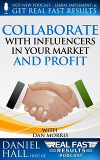 Collaborate with Influencers in Your Market and Profit: Real Fast Results, #40
