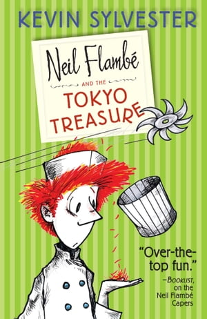 Neil Flambé and the Tokyo Treasure by Kevin Sylvester