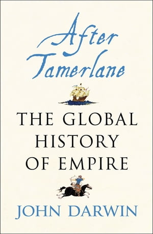 After Tamerlane The Rise and Fall of Global Empires,  1400-2000