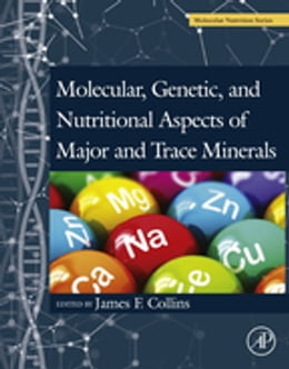 Book Molecular, Genetic, and Nutritional Aspects of Major and Trace Minerals by James F Collins