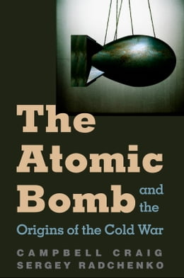 Book The Atomic Bomb and the Origins of the Cold War by Prof. Campbell Craig