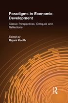 Paradigms in Economic Development: Classic Perspectives, Critiques and Reflections