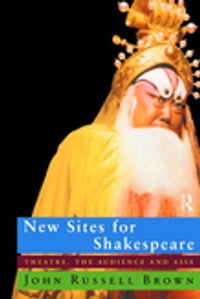 New Sites For Shakespeare: Theatre, the Audience, and Asia