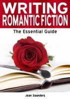 Writing Romantic Fiction: The Essential Guide by Jean Saunders