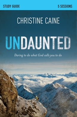 Book Undaunted Study Guide: Daring to Do What God Calls You to Do by Christine Caine