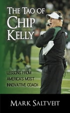 The Tao of Chip Kelly: Lessons from America's Most Innovative Coach by Mark Saltveit