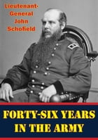 Forty-Six Years In The Army [Illustrated Edition] by Lieutenant-General John Schofield