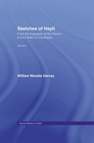 Sketches of Hayti From the Expulsion of the French to the Death of Christophe