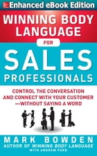 Winning Body Language for Sales Professionals: Control the Conversation and Connect with Your Customer—without Saying a Word (ENHANCED) by Mark Bowden