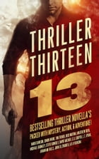 Thriller Thirteen: 13 Bestselling Thriller Novella's Packed With Mystery, Action, & Adventure!