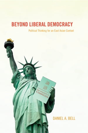 Beyond Liberal Democracy Political Thinking for an East Asian Context