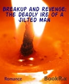 Breakup and revenge: the deadly ire of a jilted man by Todd Hicks