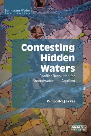 Contesting Hidden Waters Conflict Resolution for Groundwater and Aquifers
